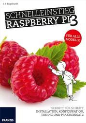 Schnelleinstieg Raspberry Pi 3 - Schritt für Schritt: Installation, Konfiguration, Tuning und Praxiseinsatz