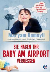 Sie haben Ihr Baby am Airport vergessen - Mein verrücktes Leben am Last-Minute-Schalter