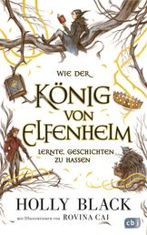 Wie der König von Elfenheim lernte, Geschichten zu hassen - Das Prequel zum unwiderstehlichen Fantasy-Epos ELFENKRONE