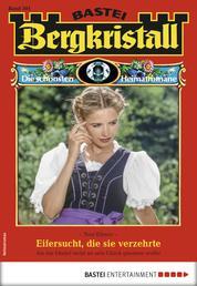 Bergkristall 301 - Heimatroman - Eifersucht, die sie verzehrte