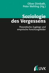 Soziologie des Vergessens - Theoretische Zugänge und empirische Forschungsfelder