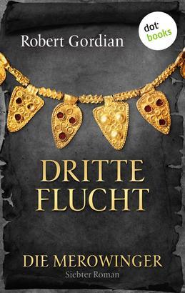 DIE MEROWINGER - Siebter Roman: Dritte Flucht