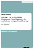 """Pascal Schneider: Jürgen Kockas """"Geschichte des Kapitalismus"""". Entwicklungen seit der Antike bis zur heutigen Finanzialisierung"""