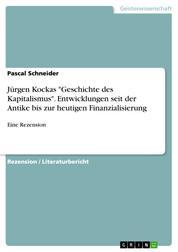 """Jürgen Kockas """"Geschichte des Kapitalismus"""". Entwicklungen seit der Antike bis zur heutigen Finanzialisierung - Eine Rezension"""