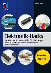 Elektronik-Hacks - Ein Do-It-Yourself-Guide für Einsteiger. Zahlreiche Projekte mit Sensoren, Fernsteuerungen, Motoren, Arduino