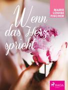 Marie Louise Fischer: Wenn das Herz spricht ★