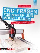 Christian Rattat: CNC-Fräsen für Maker und Modellbauer
