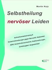 Selbstheilung nervöser Leiden. - Aufmerksamkeitstraining & Konzentrationsübungen gegen Nervosität, Reizbarkeit, ADHS, Konzentrationsschwäche, Erektionsstörungen, Schlaflosigkeit, Vergesslichkeit.