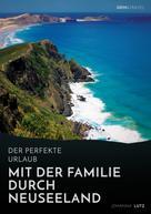 Johanna Lutz: Der perfekte Urlaub: Mit der Familie durch Neuseeland ★★★
