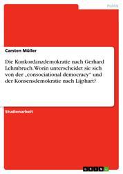"""Die Konkordanzdemokratie nach Gerhard Lehmbruch. Worin unterscheidet sie sich von der """"consociational democracy"""" und der Konsensdemokratie nach Lijphart?"""