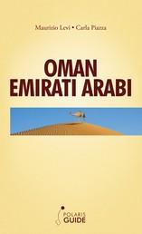 Oman Emirati Arabi - l'Arabia Felix