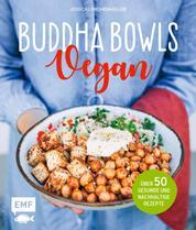 Buddha Bowls – Vegan - Über 50 gesunde und nachhaltige Rezepte