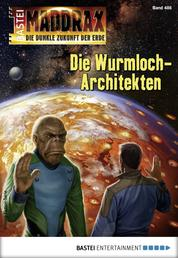 Maddrax 486 - Science-Fiction-Serie - Die Wurmloch-Architekten