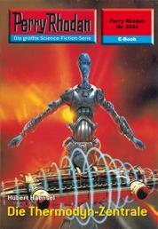 """Perry Rhodan 2424: Die Thermodyn-Zentrale - Perry Rhodan-Zyklus """"Negasphäre"""""""