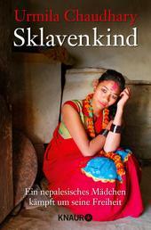 Sklavenkind - Verkauft, verschleppt, vergessen – Mein Kampf für Nepals Töchter