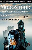 Art Norman: Moronthor und das Werwolf-Mädchen: Moronthor 32