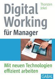 Digital Working für Manager - Mit neuen Technologien effizient arbeiten