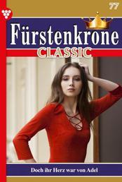 Fürstenkrone Classic 77 – Adelsroman - Doch ihr Herz war von Adel
