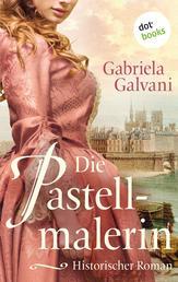Die Pastellmalerin - Historischer Roman