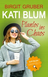 Planlos ins Chaos - Kati Blum