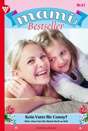 Mami Bestseller 41 – Familienroman - Kein Vater für Conny?