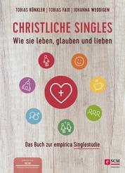 Christliche Singles - Wie sie leben, glauben und lieben
