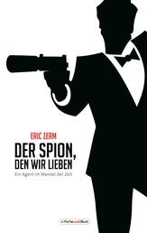 Der Spion, den wir lieben - Ein Agent im Wandel der Zeit - Franchise-Sachbuch