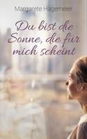 Margarete Hagemeier: Du bist die Sonne, die für mich scheint