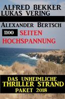 Alfred Bekker: Hochspannung - Das unheimliche Thriller Strand Paket 2018