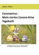 Julius Klain: Coronavirus - Mein viertes Corona-Krise Tagebuch