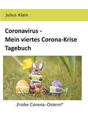 """Coronavirus - Mein viertes Corona-Krise Tagebuch - """"Frohe Corona-Ostern!"""""""