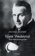 Anatol Regnier: Frank Wedekind
