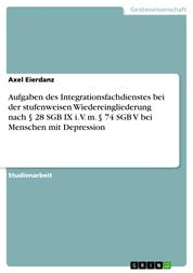 Aufgaben des Integrationsfachdienstes bei der stufenweisen Wiedereingliederung nach § 28 SGB IX i. V. m. § 74 SGB V bei Menschen mit Depression