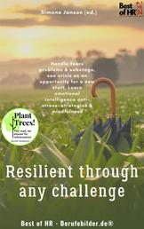 Resilient through any Challenge - Handle fears problems & sabotage, see crisis as an opportunity for a new start, Learn emotional intelligence anti-stress- strategies & mindfulness