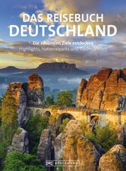 Reisebuch Deutschland. Die schönsten Ziele erfahren und entdecken - Grandioser Bildband und praktischer Reiseführer in einem. Mit 32 Seiten Straßenkarten.