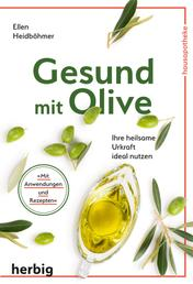 Gesund mit Olive - Ihre heilsame Urkraft ideal nutzen