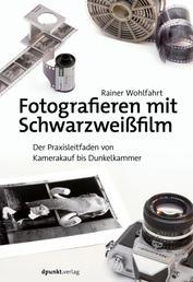 Fotografieren mit Schwarzweißfilm - Der Praxisleitfaden von Kamerakauf bis Dunkelkammer