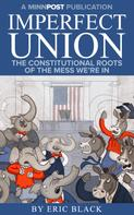 Eric Black: Imperfect Union: The Constitutional Roots of the Mess We're In