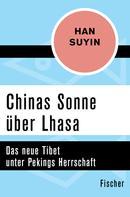Han Suyin: Chinas Sonne über Lhasa