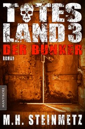 Totes Land 3 - Der Bunker - Blutiger Showdown des Endzeit-Thrillers von M. H. Steinmetz