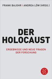 Der Holocaust - Ergebnisse und neue Fragen der Forschung