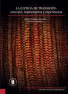 Isabel Turégano Mansilla: La justicia de transición: concepto, instrumentos y experiencias
