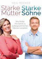 Meg Meeker: Starke Mütter, starke Söhne