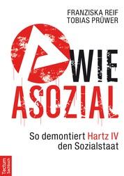 A wie Asozial - So demontiert Hartz IV den Sozialstaat
