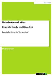 """Faust als Dandy und Décadent - Faustische Motive in """"Dorian Gray"""""""