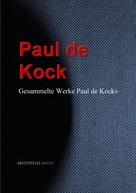 Paul de Kock: Gesammelte Werke Paul de Kocks