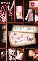 Kate Riordan: Im Spiegel ferner Tage ★★★★