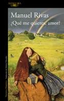Manuel Rivas: ¿Qué me quieres, amor?