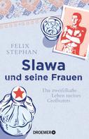 Felix Stephan: Slawa und seine Frauen ★★★
