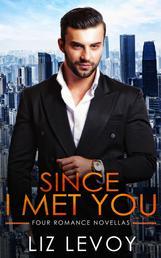 Since I Met You - Four Romance Novellas